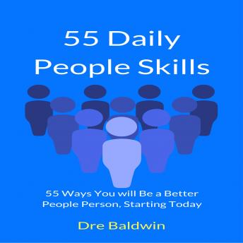 55 Daily People Skills: 55 Ways You Will be a Better People Person, Starting Today