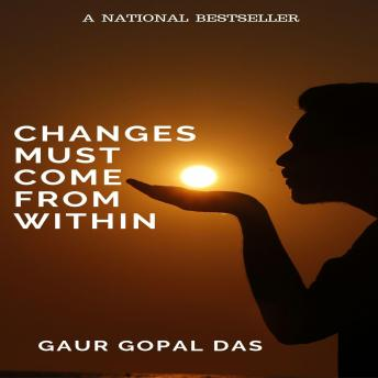 Changes Must Come From Within, Gaur Gopal Das