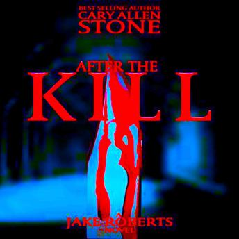 after the Kill: The Jake Roberts Series, Cary Allen Stone