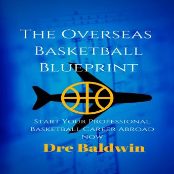 The Overseas Basketball Blueprint: Start Your Professional Basketball Career Abroad Now