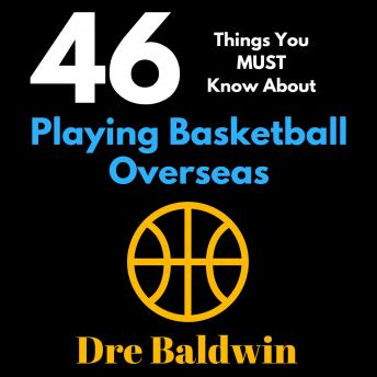 46 Things You MUST Know About Playing Basketball Overseas: Key Information for Professional Basketball Hopefuls