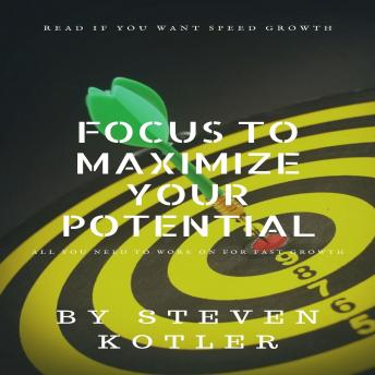 Focus To Maximize Your Potential