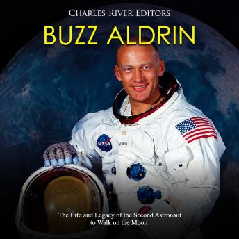 Buzz Aldrin: The Life and Legacy of the Second Astronaut to Walk on the Moon