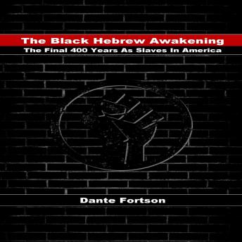 Download Black Hebrew Awakening: The Final 400 Years As Slaves In America by Dante Fortson