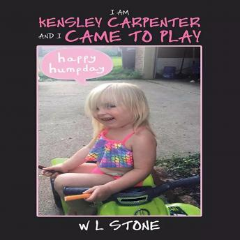 I'AM KENSLEY CARPENTER AND I CAME TO PLAY: STORTIESOFJESUS, W L Stone