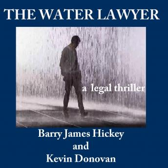 THE WATER LAWYER: An action-packed legal thriller, Kevin Donovan, Barry James Hickey