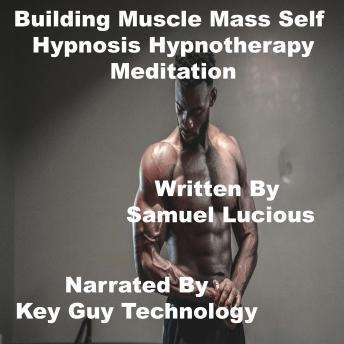 Building Muscle Mass Self Hypnosis Hypnotherapy Meditation, Key Guy Technology