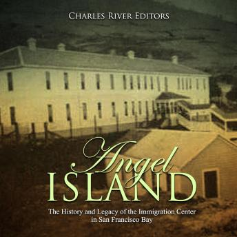 Angel Island: The History and Legacy of the Immigration Center in San Francisco Bay