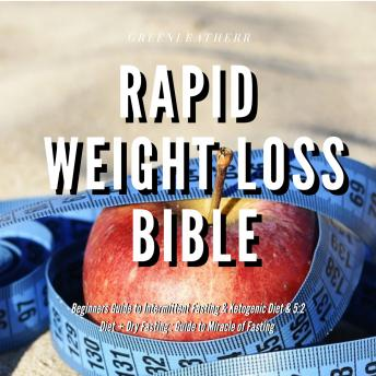 Rapid Weight Loss Bible  Beginners Guide  to  Intermittent Fasting  & Ketogenic Diet & 5:2 Diet + Dry Fasting : Guide to Miracle of Fasting sample.