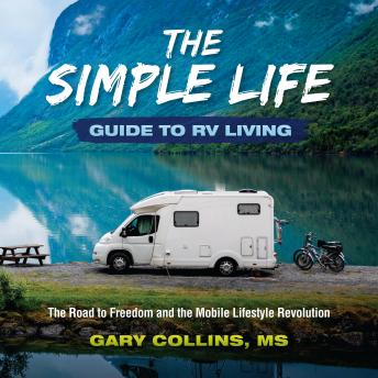Download Simple Life Guide To RV Living: The Road to Freedom and the Mobile Lifestyle Revolution by Gary Collins