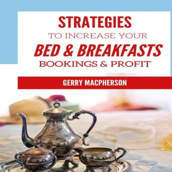 Strategies to Increase Your Bed & Breakfasts Bookings & Profit: Ways to Foster Loyalty in Guests