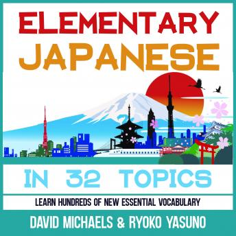 Elementary Japanese in 32 Topics.: Learn Hundreds of New Essential Vocabulary
