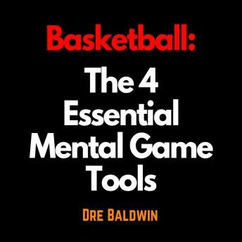 Basketball: The 4 Essential Mental Game Tools: The Key Mindsets You Need To Dominate On The Court