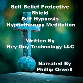 Self Belief Protective Shield Self Hypnosis Hypnotherapy Meditation