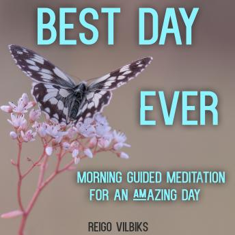 Best Day Ever: Morning Guided Meditation For An Amazing Day, Reigo Vilbiks