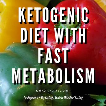 Ketogenic Diet With Fast Metabolism For Beginners  Guide To Living The Keto Lifestyle With Ketogenic Desserts & Sweet Snacks Fat Bomb Recipes + Dry Fasting : Guide to Miracle of Fasting sample.