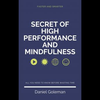 Secret Of High Performance And Mindfulness, Daniel Goleman