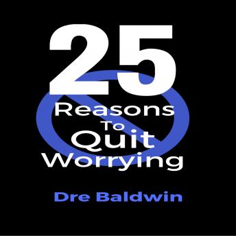 25 Reasons To Quit Worrying: Stop Your Automatic Down Payments on Failure, Dre Baldwin