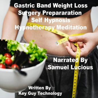Gastric Band Weight Loss Surgery Preparation Self Hypnosis Hypnotherapy Meditation, Key Guy Technology