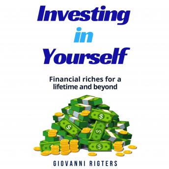 Investing in Yourself: Financial Riches for a Lifetime and Beyond, Giovanni Rigters