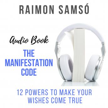 Manifestation Code: 12 Powers to Make Your Wishes Come True, Raimon Samsó