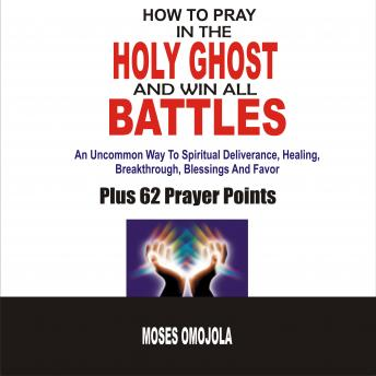 Listen to How To Pray In The Holy Ghost And Win All Battles