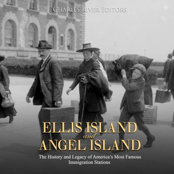 Ellis Island and Angel Island: The History and Legacy of America's Most Famous Immigration Stations