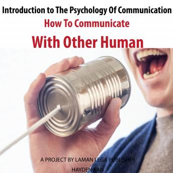 Introduction to The Psychology Of Communication: How To Communicate With Other Human