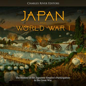 Download Japan and World War I: The History of the Japanese Empire's Participation in the Great War by Charles River Editors