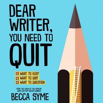 Dear Writer, You Need to Quit, Becca Syme
