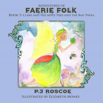 Clare and the Apple Faerie: Adventures of Faerie folk, P.J. Roscoe