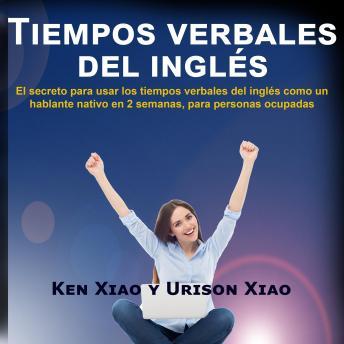 Tiempos verbales del inglés: El secreto para usar los tiempos verbales del inglés como un hablante n
