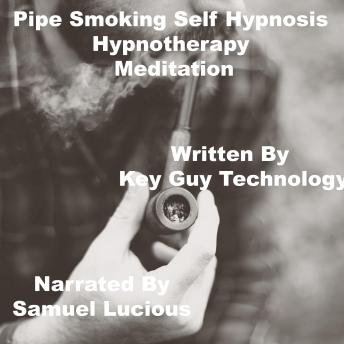 Pipe Smoking Self Hypnosis Hypnotherapy Meditation, Key Guy Technology