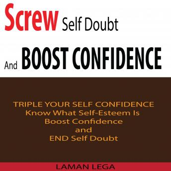 Screw Self Doubt And Boost Confidence: Know What Self-Esteem Is ,Boost Confidence and End Self Doubt