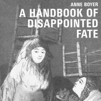 Handbook of Disappointed Fate, Anne Boyer