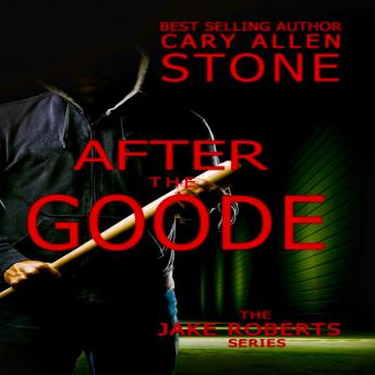 Download After the Goode: The Jake Roberts Series by Cary Allen Stone