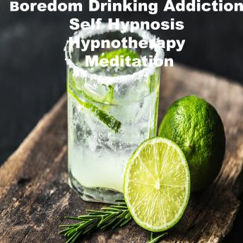 Boredom Drinking Self Hypnosis Hypnotherapy Meditation sample.
