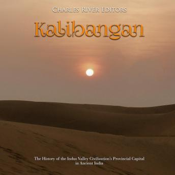 Kalibangan: The History of the Indus Valley Civilization's Provincial Capital in Ancient India