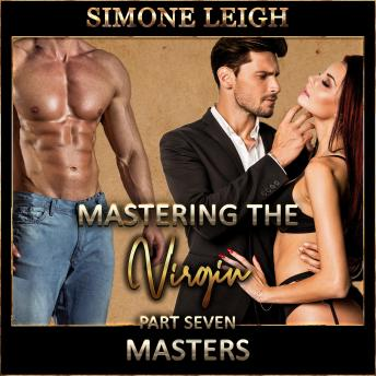 Download 'Masters' - 'Mastering the Virgin' - Part Seven: A BDSM Ménage Erotic Romance by Simone Leigh