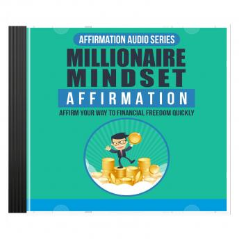 Millionaire Mindset Mastery: Creating Wealth Consciousness to Attract Financial Success Into Your Life
