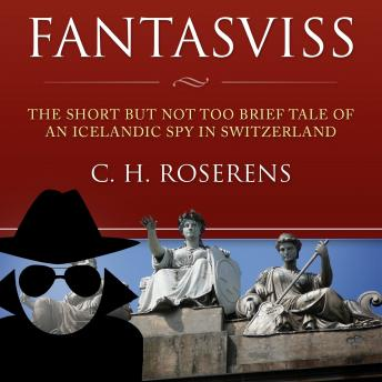 Fantasviss: The Short but not too Brief Tale of an Icelandic Spy in Switzerland