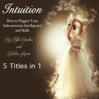 Intuition: How to Trigger Your Subconscious Intelligence and Skills