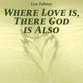 Download Where Love Is, There God Is Also by Leo Tolstoy