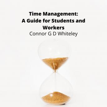 Time Management: A Guide for Students and Workers