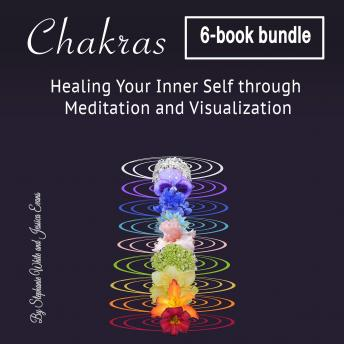 Chakras: Healing Your Inner Self through Meditation and Visualization, Jessica Evans, Stephanie White