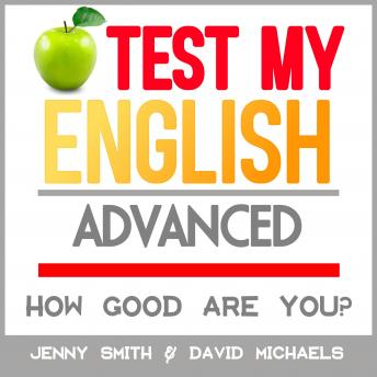 Test My English. Advanced.: How Good Are You?, Audio book by David Michaels, Jenny Smith.
