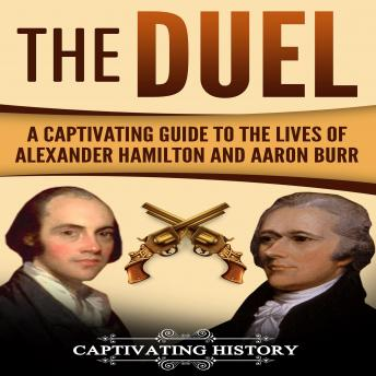 Download Duel: A Captivating Guide to the Lives of Alexander Hamilton and Aaron Burr by Captivating History