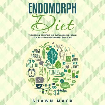 Endomorph Diet: The Modern, Scientific, and Sustainable Approach to Achieve Your Long-Term Fitness Goals