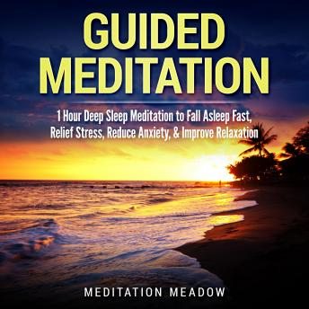 Guided Meditation: 1 Hour Deep Sleep Meditation to Fall Asleep Fast, Relief Stress, Reduce Anxiety, & Improve Relaxation