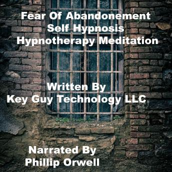Fear Of Abandonment Self Hypnosis Hypnotherapy Meditation, Key Guy Technology Llc